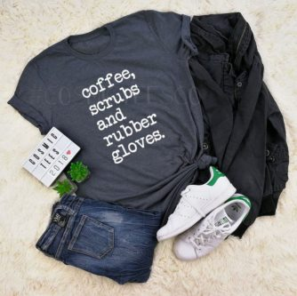 """""""Coffee, scrubs and rubber gloves"""" Shirt"""
