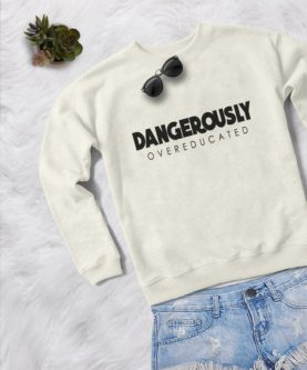 """""""Dangerously overeducated"""" Pullover Sweatshirt"""