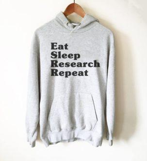 """""""Eat sleep research repeat"""" Hoodie Sweatshirt"""
