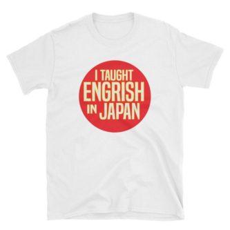 """""""I taught Engrish in Japan"""" Shirt"""