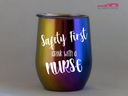 """""""Safety first, drink with a nurse"""" Wine Tumbler"""