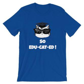 """""""So edu-cat-ed"""" Shirt"""