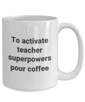 """To activate teacher powers, pour coffee"" Mug"