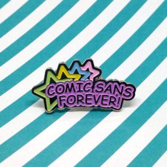 Comic Sans Forever Pin