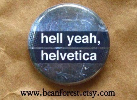 Hell Yeah, Helvetica Pin
