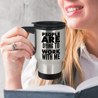People are Dying to Work With Me Mug