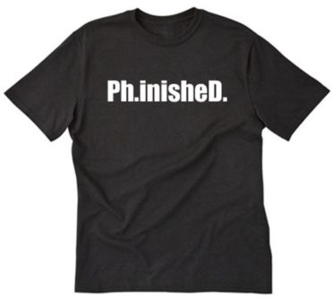 """""""Ph.inisheD."""" Shirt"""