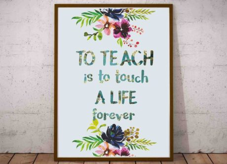 to teach is to touch a life forever wall print art gift