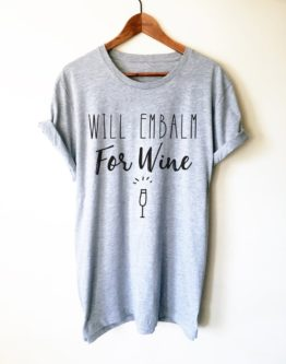 Will Embalm For Wine Shirt