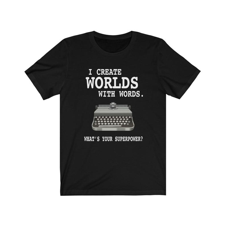 Writer T shirt I create worlds with words for writers